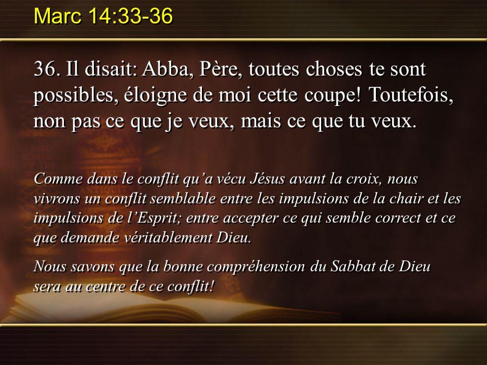 Marc 14:33-36 36. Il disait: Abba, Père, toutes choses te sont possibles, éloigne de moi cette coupe! Toutefois, non pas ce que je veux, mais ce que t