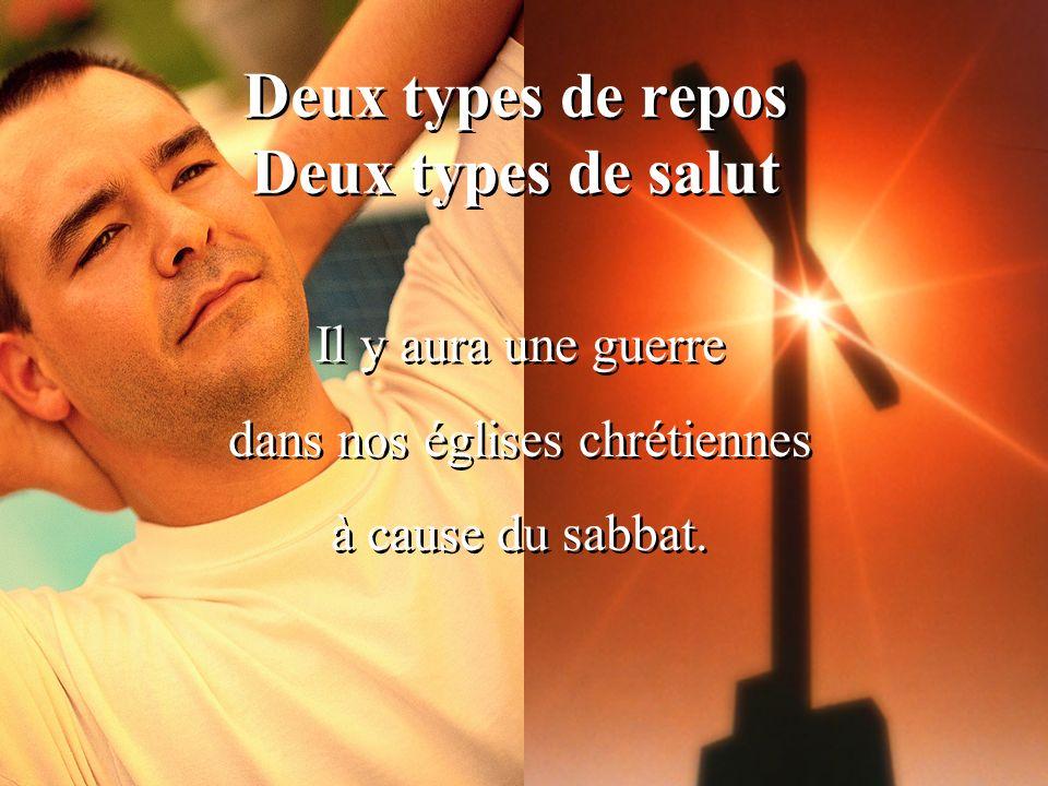 Deux types de repos Deux types de salut Il y aura une guerre dans nos églises chrétiennes à cause du sabbat. Il y aura une guerre dans nos églises chr