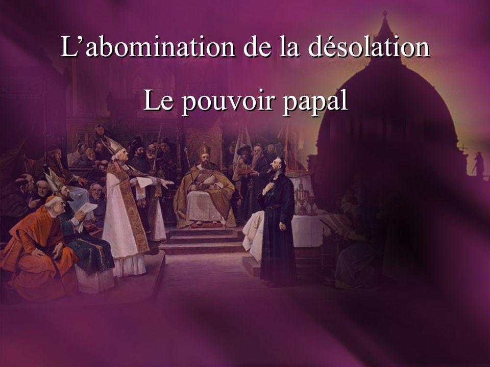 Labomination de la désolation Le pouvoir papal Labomination de la désolation Le pouvoir papal