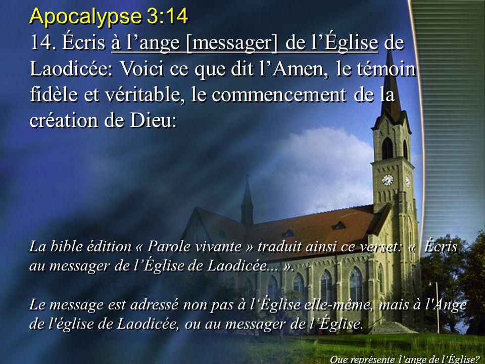Apocalypse 3:14 14. Écris à lange [messager] de lÉglise de Laodicée: Voici ce que dit lAmen, le témoin fidèle et véritable, le commencement de la créa