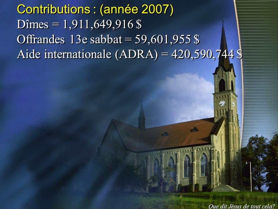 Contributions : (année 2007) Dîmes = 1,911,649,916 $ Offrandes 13e sabbat = 59,601,955 $ Aide internationale (ADRA) = 420,590,744 $ Contributions : (a