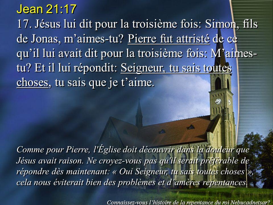 Jean 21:17 17. Jésus lui dit pour la troisième fois: Simon, fils de Jonas, maimes-tu? Pierre fut attristé de ce quil lui avait dit pour la troisième f