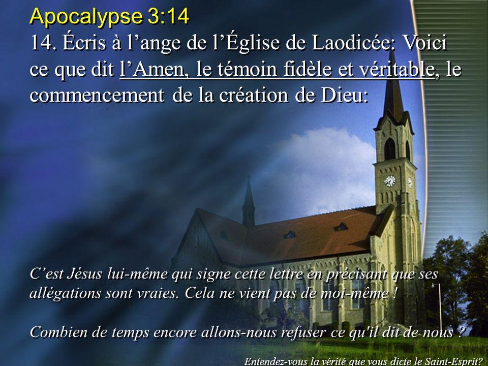 Apocalypse 3:14 14. Écris à lange de lÉglise de Laodicée: Voici ce que dit lAmen, le témoin fidèle et véritable, le commencement de la création de Die
