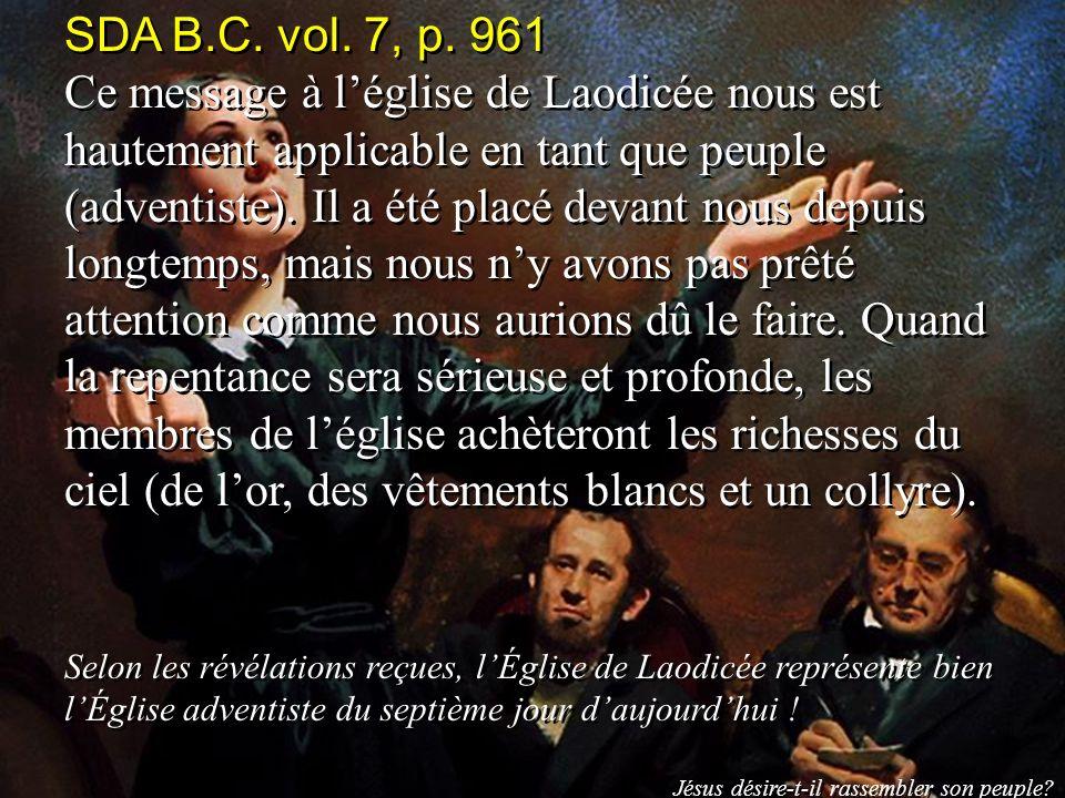 SDA B.C. vol. 7, p. 961 Ce message à léglise de Laodicée nous est hautement applicable en tant que peuple (adventiste). Il a été placé devant nous dep
