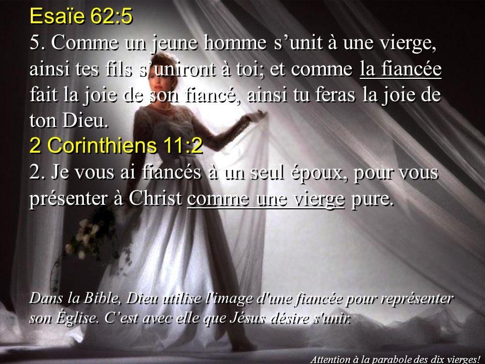 Esaïe 62:5 5. Comme un jeune homme sunit à une vierge, ainsi tes fils suniront à toi; et comme la fiancée fait la joie de son fiancé, ainsi tu feras l