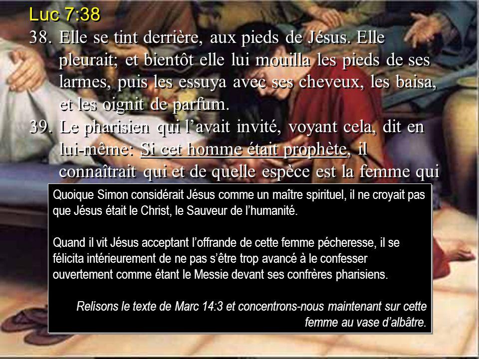 Luc 7:38 38.Elle se tint derrière, aux pieds de Jésus.