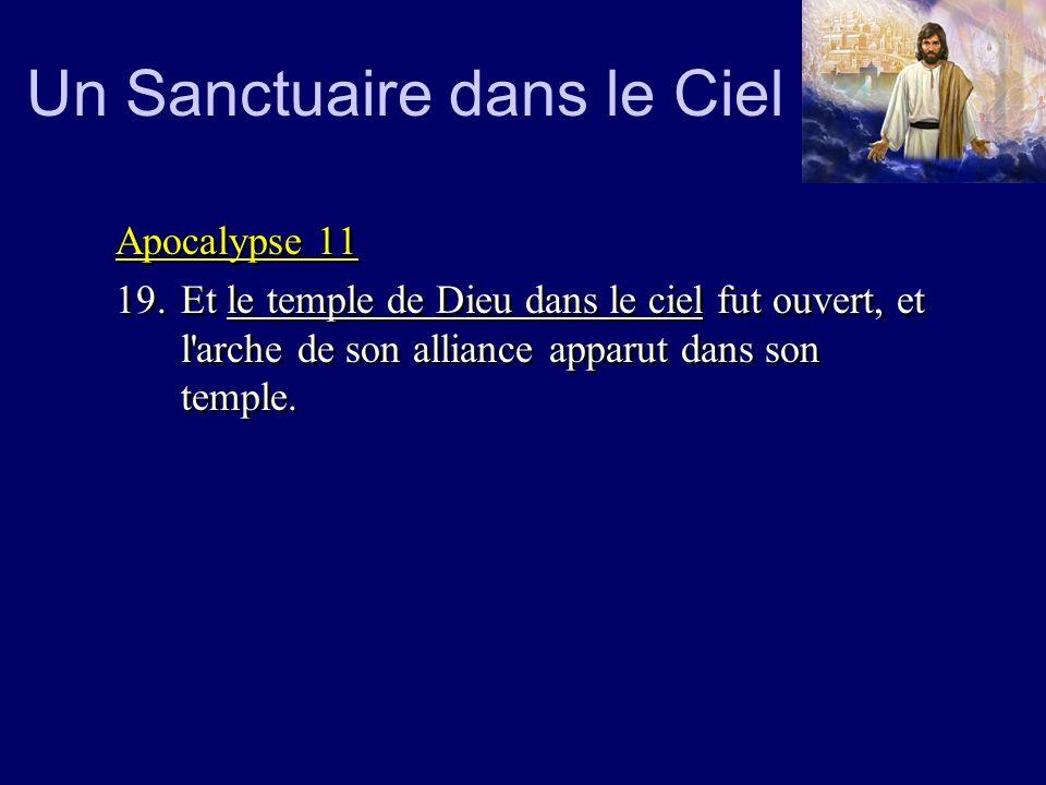 Un Sanctuaire dans le Ciel Apocalypse 11 19.Et le temple de Dieu dans le ciel fut ouvert, et l'arche de son alliance apparut dans son temple. Apocalyp