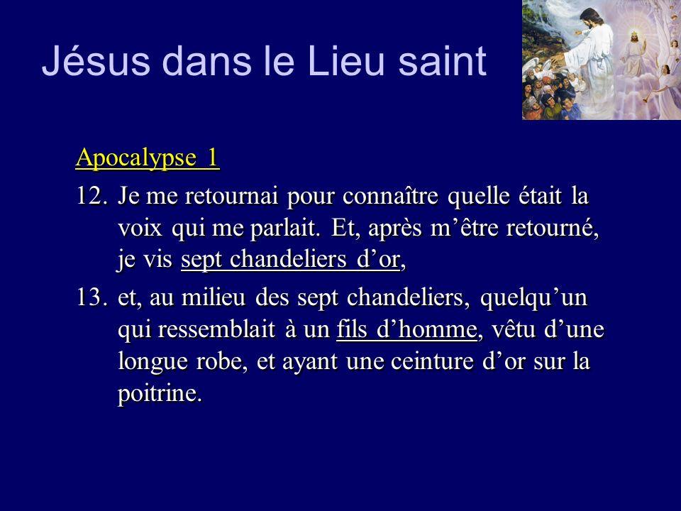 Jésus dans le Lieu saint Apocalypse 1 12.Je me retournai pour connaître quelle était la voix qui me parlait. Et, après mêtre retourné, je vis sept cha
