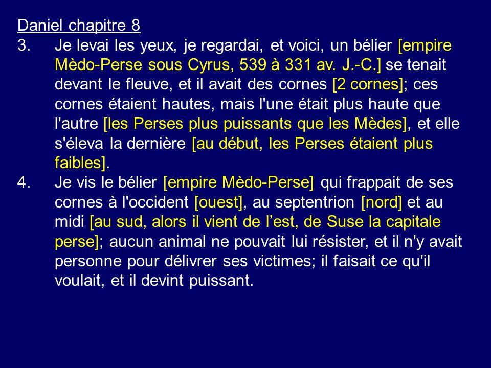Daniel chapitre 8 3.Je levai les yeux, je regardai, et voici, un bélier [empire Mèdo-Perse sous Cyrus, 539 à 331 av. J.-C.] se tenait devant le fleuve