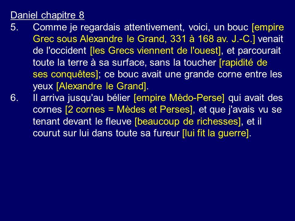 Daniel chapitre 8 5.Comme je regardais attentivement, voici, un bouc [empire Grec sous Alexandre le Grand, 331 à 168 av. J.-C.] venait de l'occident [