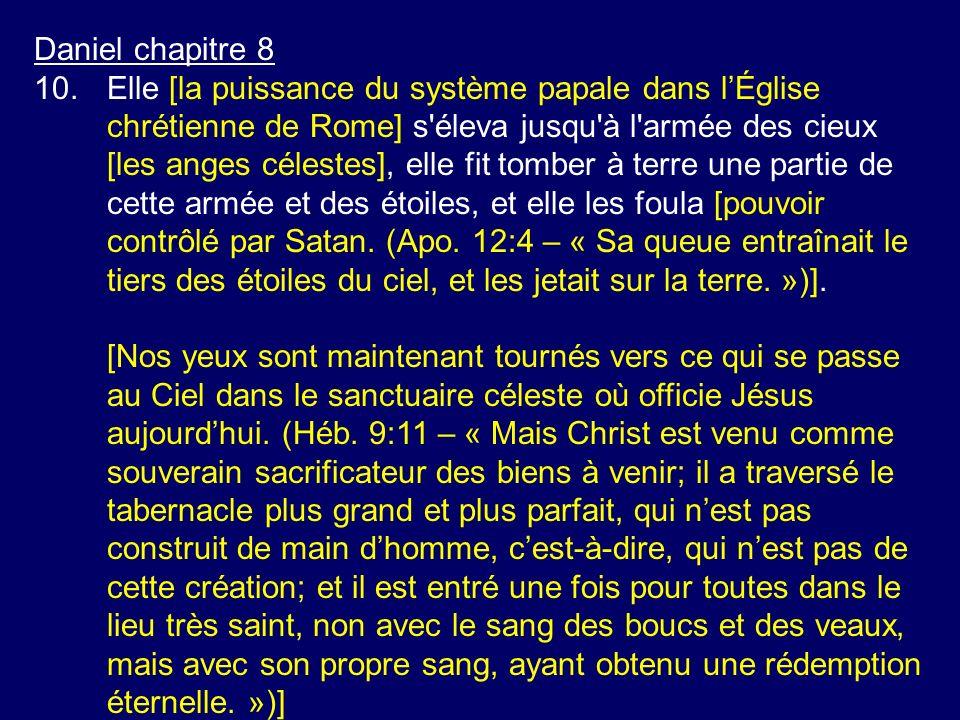 Daniel chapitre 8 10.Elle [la puissance du système papale dans lÉglise chrétienne de Rome] s'éleva jusqu'à l'armée des cieux [les anges célestes], ell