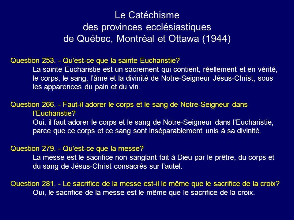 Le Catéchisme des provinces ecclésiastiques de Québec, Montréal et Ottawa (1944) Question 253. - Quest-ce que la sainte Eucharistie? La sainte Euchari