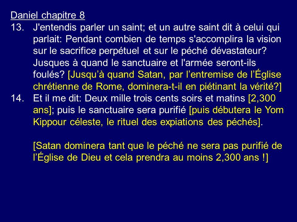 Daniel chapitre 8 13.J'entendis parler un saint; et un autre saint dit à celui qui parlait: Pendant combien de temps s'accomplira la vision sur le sac