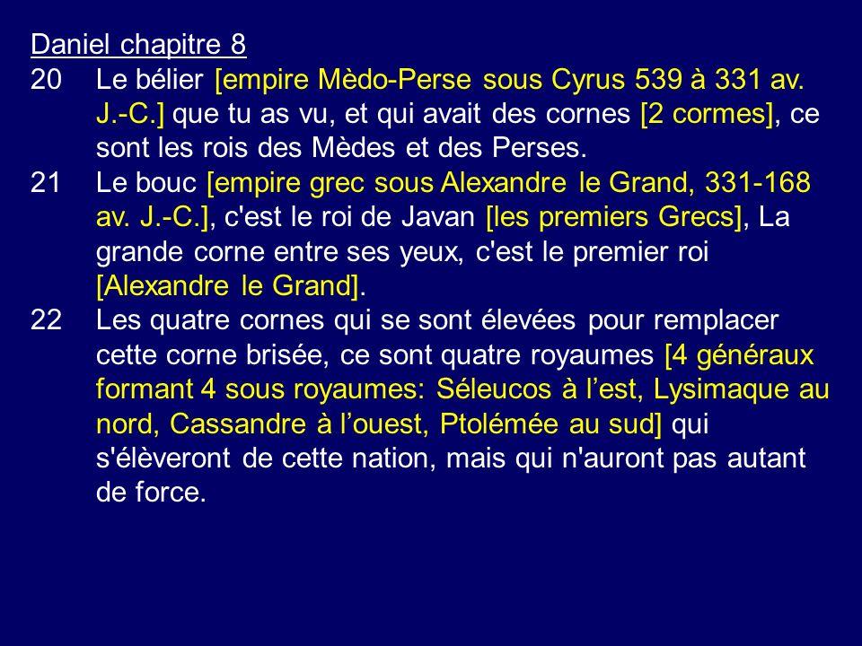 Daniel chapitre 8 20Le bélier [empire Mèdo-Perse sous Cyrus 539 à 331 av. J.-C.] que tu as vu, et qui avait des cornes [2 cormes], ce sont les rois de