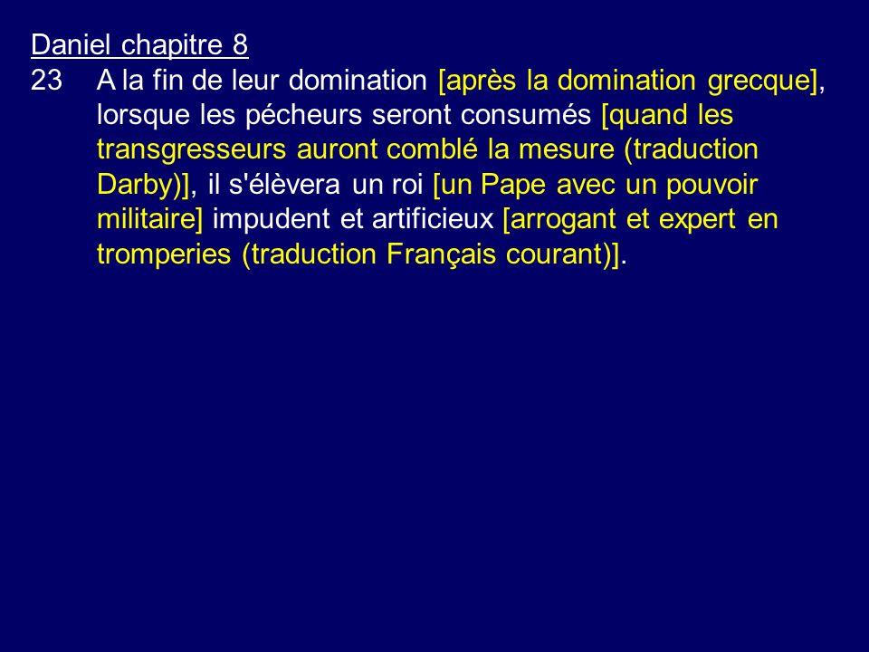 Daniel chapitre 8 23A la fin de leur domination [après la domination grecque], lorsque les pécheurs seront consumés [quand les transgresseurs auront c