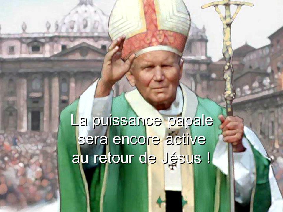 La puissance papale sera encore active au retour de Jésus ! La puissance papale sera encore active au retour de Jésus !