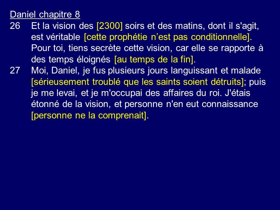 Daniel chapitre 8 26Et la vision des [2300] soirs et des matins, dont il s'agit, est véritable [cette prophétie nest pas conditionnelle]. Pour toi, ti