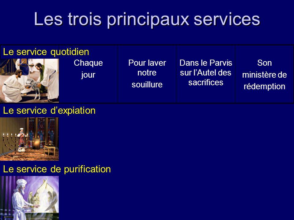 Les trois principaux services Chaque jour Pour laver notre souillure Dans le Parvis sur lAutel des sacrifices Son ministère de rédemption Le service q