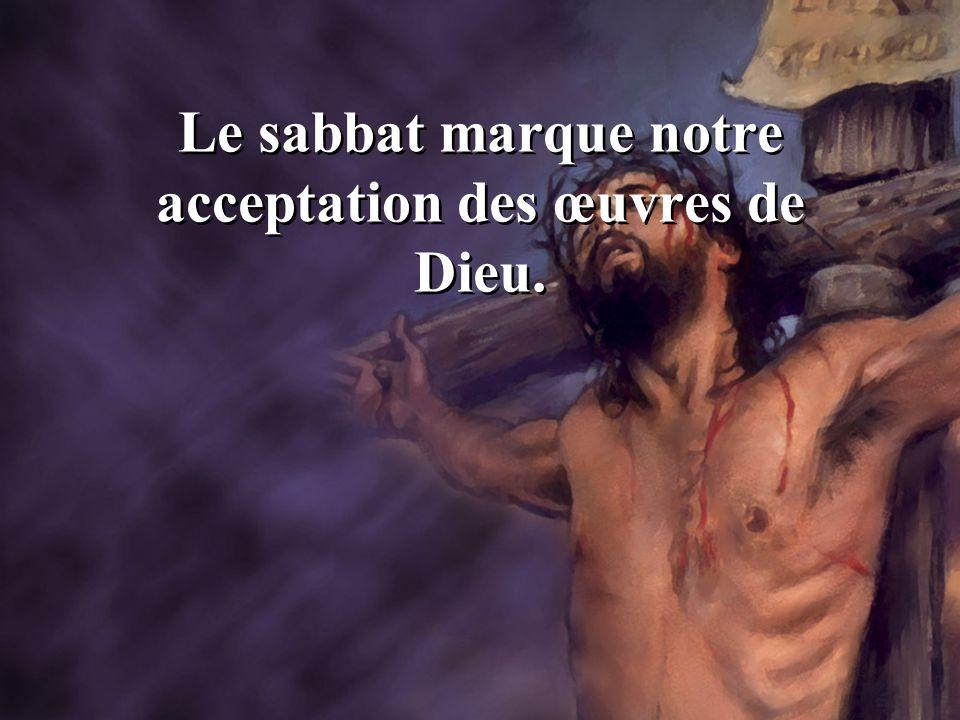 Le sabbat marque notre acceptation des œuvres de Dieu.