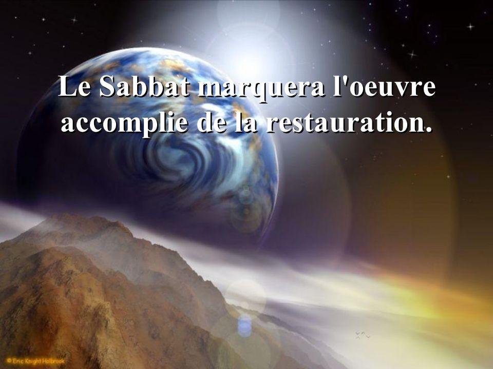 Le Sabbat marquera l'oeuvre accomplie de la restauration.
