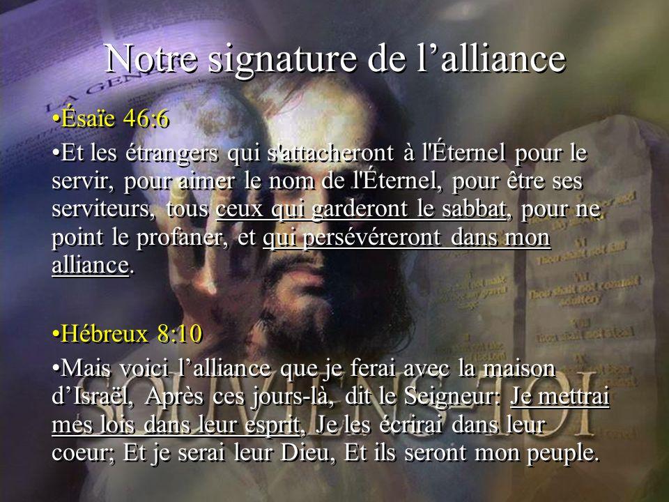 Notre signature de lalliance Ésaïe 46:6 Et les étrangers qui s'attacheront à l'Éternel pour le servir, pour aimer le nom de l'Éternel, pour être ses s