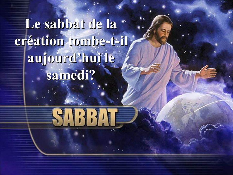 Le sabbat de la création tombe-t-il aujourdhui le samedi?