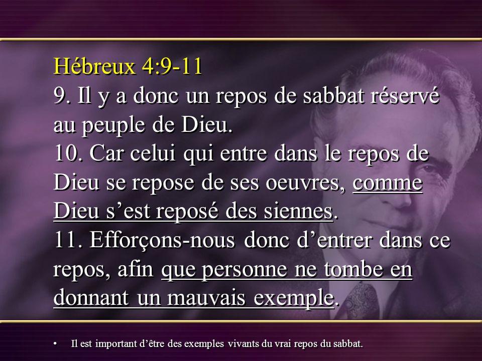 Hébreux 4:9-11 9. Il y a donc un repos de sabbat réservé au peuple de Dieu. 10. Car celui qui entre dans le repos de Dieu se repose de ses oeuvres, co