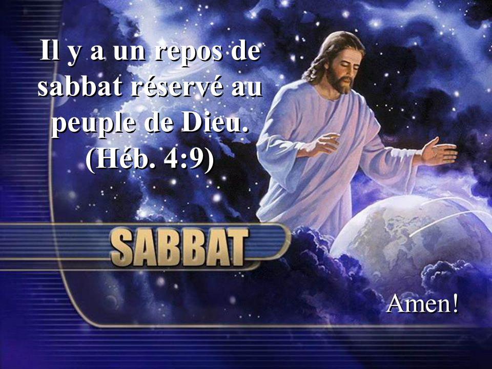 Il y a un repos de sabbat réservé au peuple de Dieu. (Héb. 4:9) Amen!