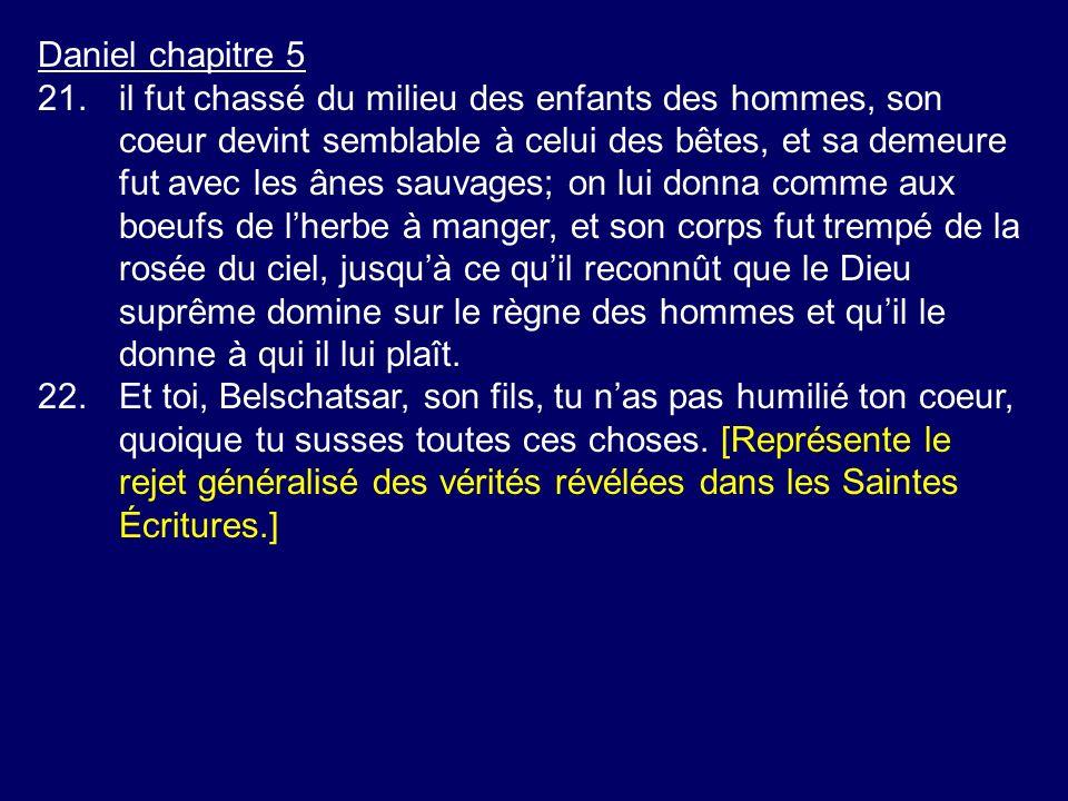 Daniel chapitre 5 21.il fut chassé du milieu des enfants des hommes, son coeur devint semblable à celui des bêtes, et sa demeure fut avec les ânes sau