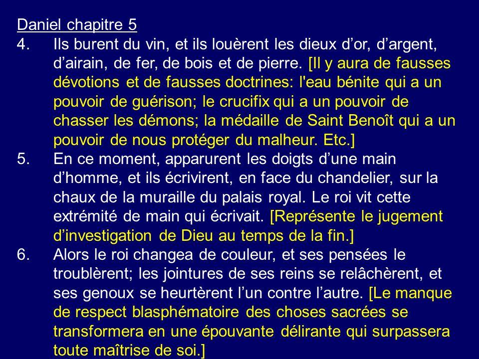 Daniel chapitre 5 4.Ils burent du vin, et ils louèrent les dieux dor, dargent, dairain, de fer, de bois et de pierre. [Il y aura de fausses dévotions