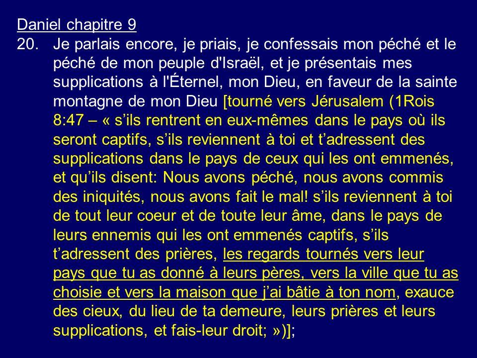 Daniel chapitre 9 20.Je parlais encore, je priais, je confessais mon péché et le péché de mon peuple d'Israël, et je présentais mes supplications à l'