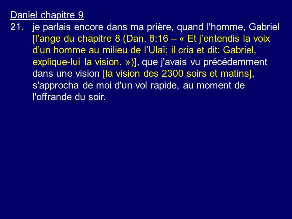 Daniel chapitre 9 21.je parlais encore dans ma prière, quand l'homme, Gabriel [lange du chapitre 8 (Dan. 8:16 – « Et jentendis la voix dun homme au mi