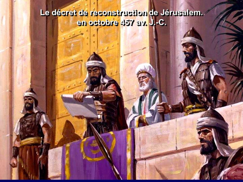 Le décret de reconstruction de Jérusalem. en octobre 457 av. J.-C. Le décret de reconstruction de Jérusalem. en octobre 457 av. J.-C.
