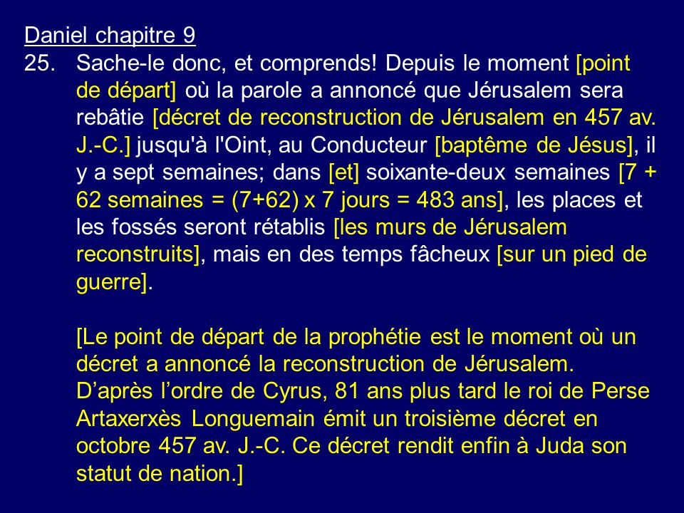 Daniel chapitre 9 25.Sache-le donc, et comprends! Depuis le moment [point de départ] où la parole a annoncé que Jérusalem sera rebâtie [décret de reco