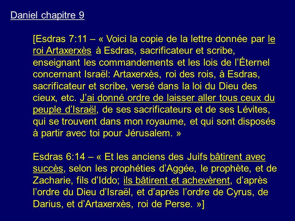 Daniel chapitre 9 [Esdras 7:11 – « Voici la copie de la lettre donnée par le roi Artaxerxès à Esdras, sacrificateur et scribe, enseignant les commande