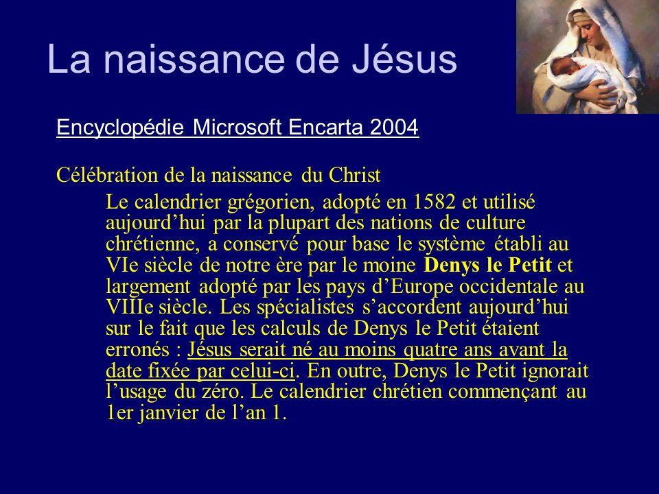 La naissance de Jésus Encyclopédie Microsoft Encarta 2004 Célébration de la naissance du Christ Le calendrier grégorien, adopté en 1582 et utilisé auj