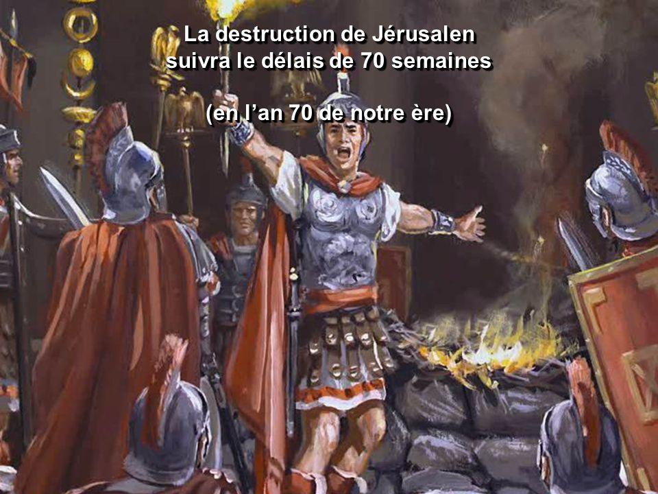 La destruction de Jérusalen suivra le délais de 70 semaines (en lan 70 de notre ère) La destruction de Jérusalen suivra le délais de 70 semaines (en l