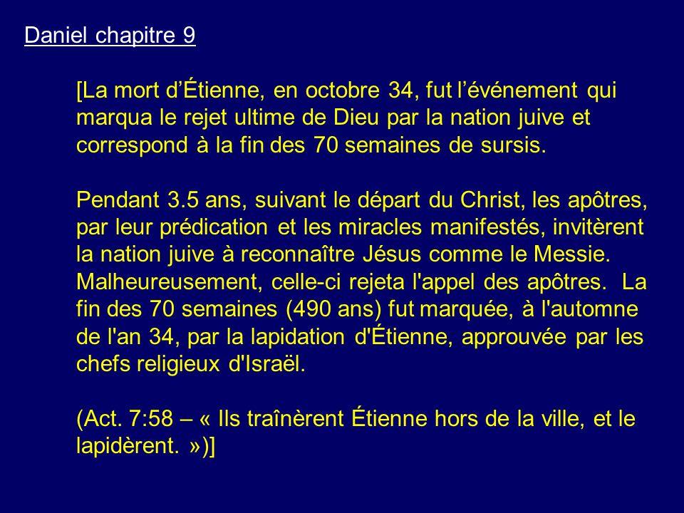 Daniel chapitre 9 [La mort dÉtienne, en octobre 34, fut lévénement qui marqua le rejet ultime de Dieu par la nation juive et correspond à la fin des 7