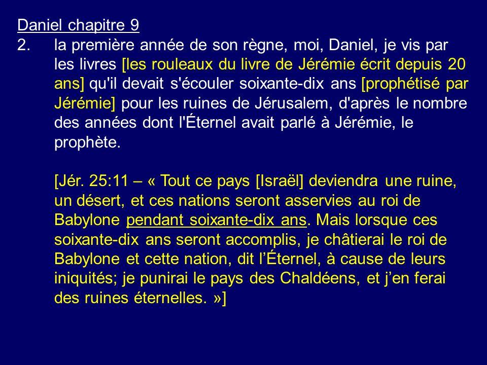 Daniel chapitre 9 2.la première année de son règne, moi, Daniel, je vis par les livres [les rouleaux du livre de Jérémie écrit depuis 20 ans] qu'il de