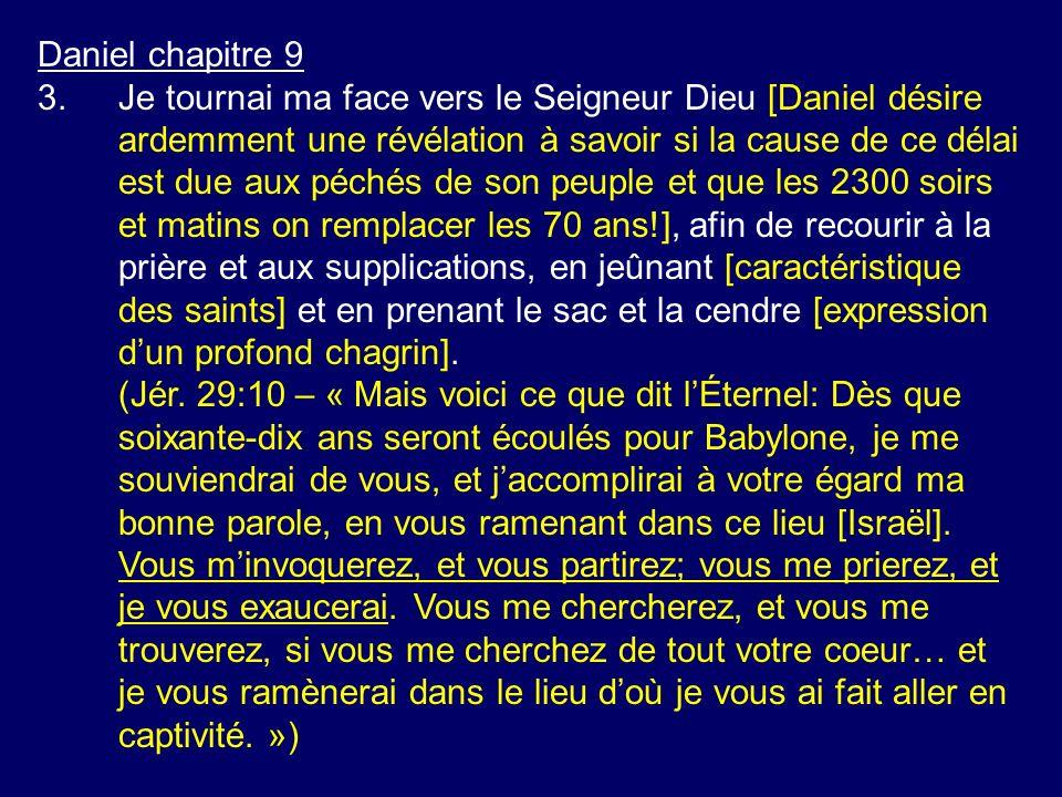 Daniel chapitre 9 3.Je tournai ma face vers le Seigneur Dieu [Daniel désire ardemment une révélation à savoir si la cause de ce délai est due aux péch