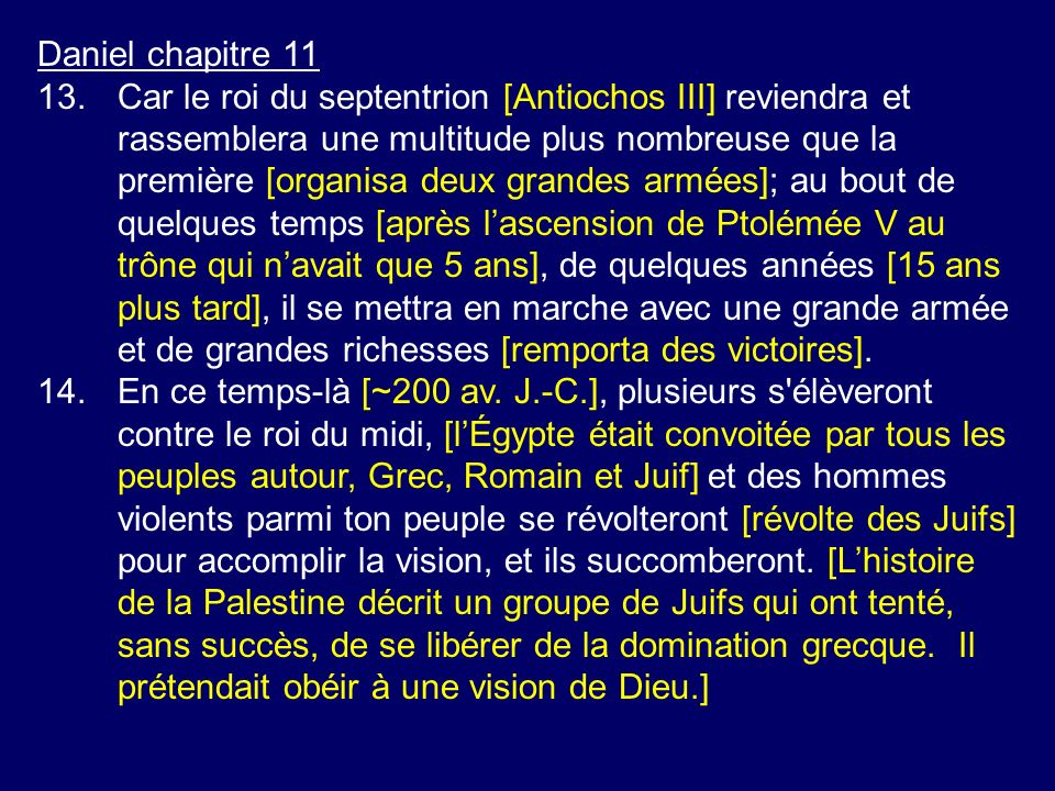 Daniel chapitre 11 13.Car le roi du septentrion [Antiochos III] reviendra et rassemblera une multitude plus nombreuse que la première [organisa deux g