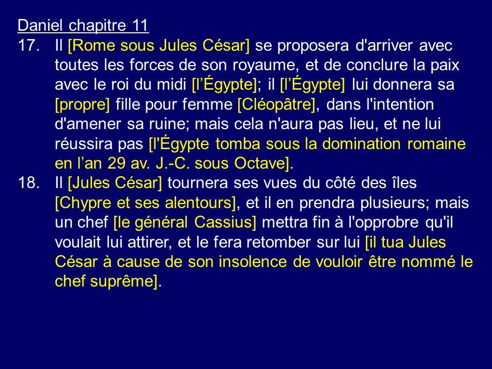 Daniel chapitre 11 17.Il [Rome sous Jules César] se proposera d'arriver avec toutes les forces de son royaume, et de conclure la paix avec le roi du m