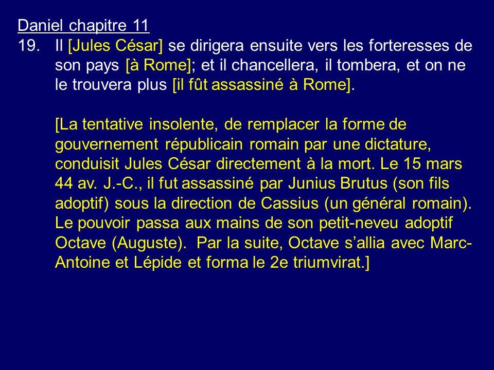 Daniel chapitre 11 19.Il [Jules César] se dirigera ensuite vers les forteresses de son pays [à Rome]; et il chancellera, il tombera, et on ne le trouv