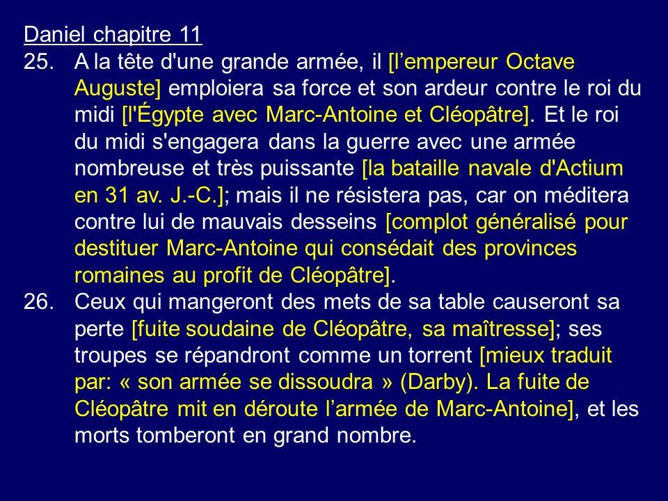 Daniel chapitre 11 25.A la tête d'une grande armée, il [lempereur Octave Auguste] emploiera sa force et son ardeur contre le roi du midi [l'Égypte ave