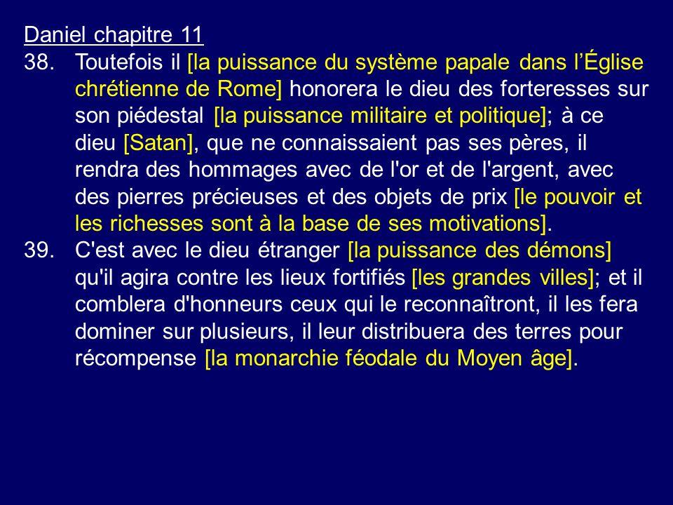 Daniel chapitre 11 38.Toutefois il [la puissance du système papale dans lÉglise chrétienne de Rome] honorera le dieu des forteresses sur son piédestal