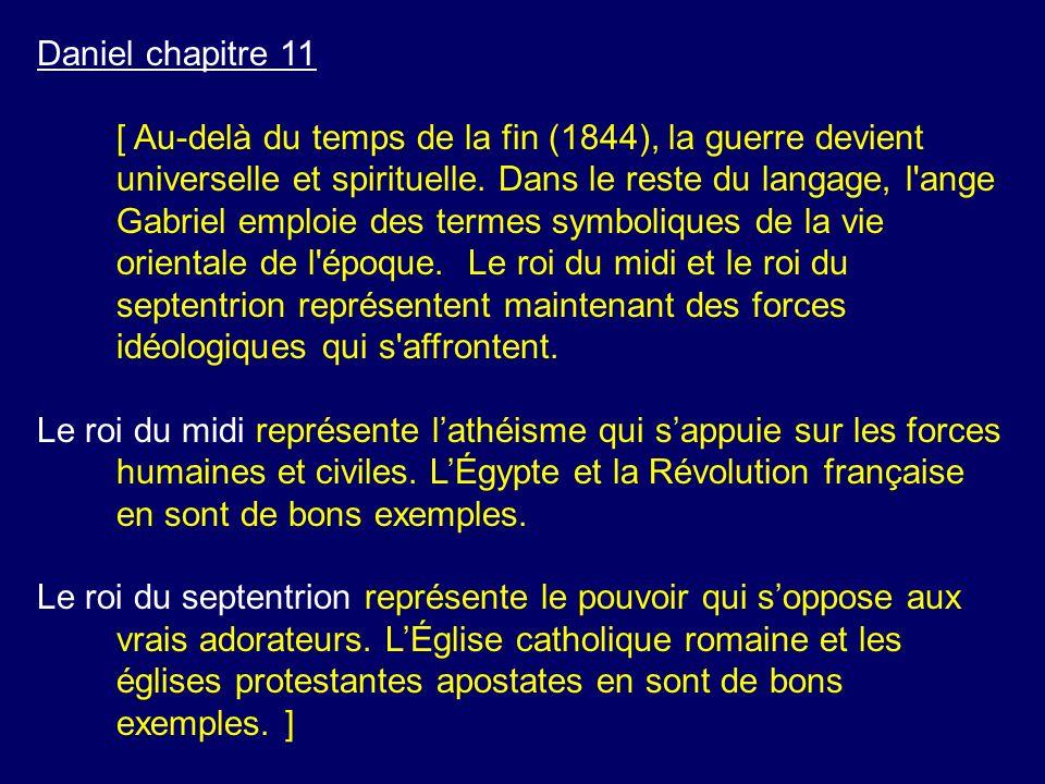 Daniel chapitre 11 [ Au-delà du temps de la fin (1844), la guerre devient universelle et spirituelle. Dans le reste du langage, l'ange Gabriel emploie