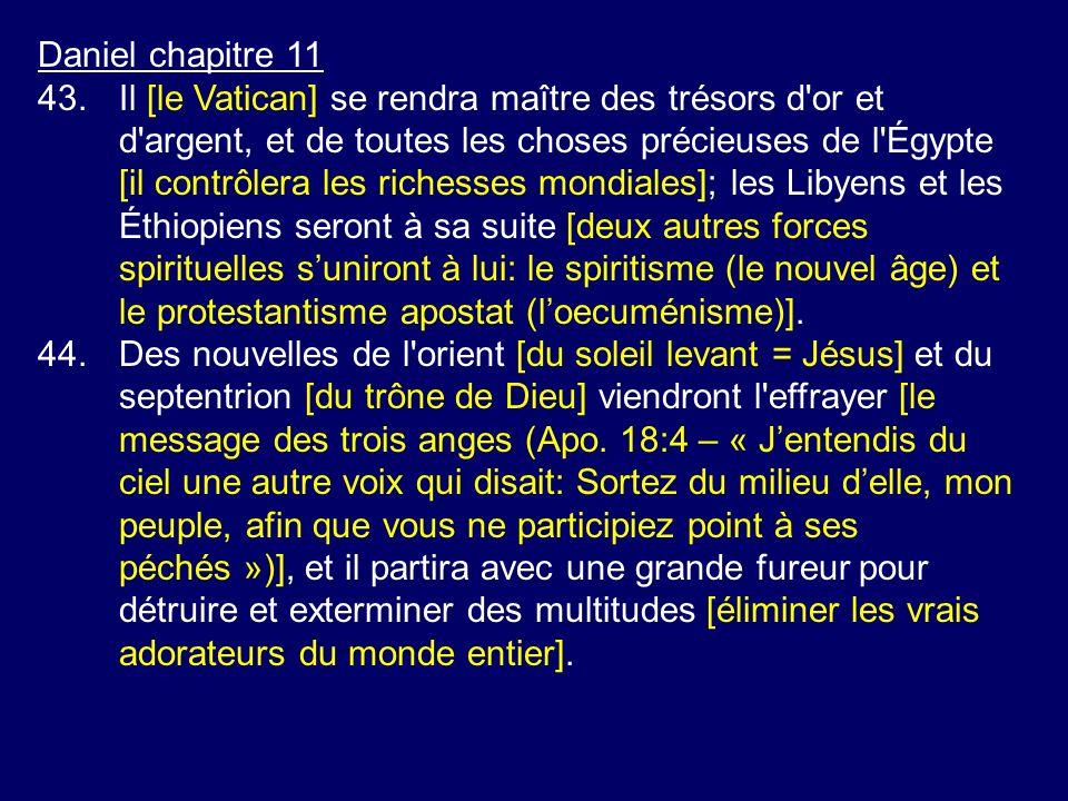 Daniel chapitre 11 43.Il [le Vatican] se rendra maître des trésors d'or et d'argent, et de toutes les choses précieuses de l'Égypte [il contrôlera les