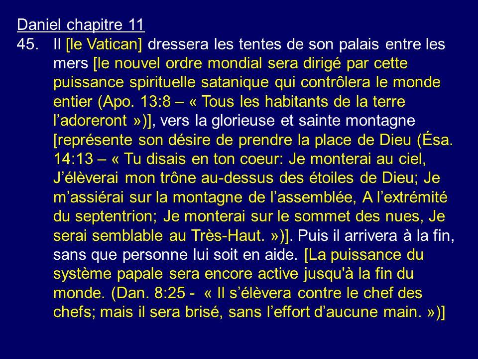 Daniel chapitre 11 45.Il [le Vatican] dressera les tentes de son palais entre les mers [le nouvel ordre mondial sera dirigé par cette puissance spirit