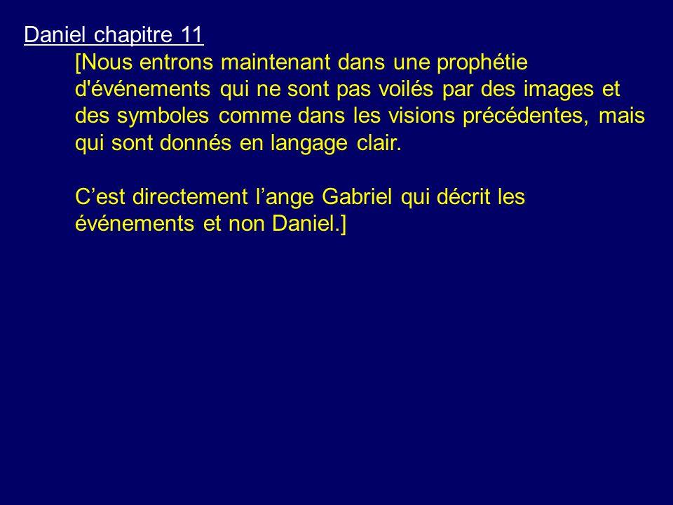 Daniel chapitre 11 [Nous entrons maintenant dans une prophétie d'événements qui ne sont pas voilés par des images et des symboles comme dans les visio