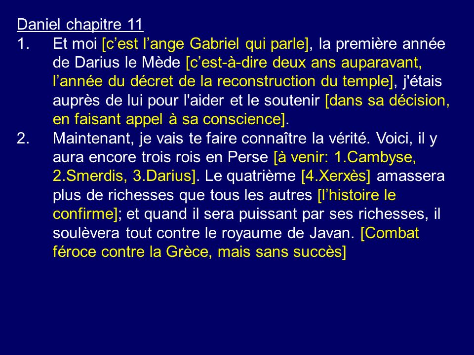 Daniel chapitre 11 1.Et moi [cest lange Gabriel qui parle], la première année de Darius le Mède [cest-à-dire deux ans auparavant, lannée du décret de